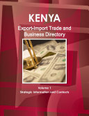 Kenya Export-Import Trade and Business Directory Volume 1 Strategic Information and Contacts