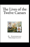 The Lives of the Twelve Caesars  Illustrated Edition