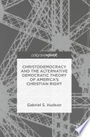 Christodemocracy and the Alternative Democratic Theory of America   s Christian Right