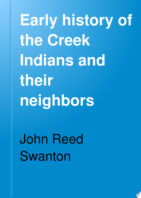 Early history of the Creek Indians and their neighbors