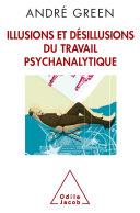 Pdf Illusions et désillusions du travail psychanalytique
