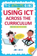 The Ultimate Guide to Using ICT Across the Curriculum  For Primary Teachers