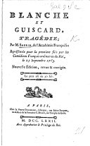 Blanche et Guiscard, tragédie [in five acts and in verse; imitated from the Tancred and Sigismunda of James Thomson]. Nouvelle édition ... corrigée