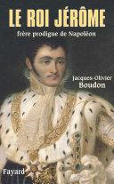 Le roi Jérôme: Frère prodigue de Napoléon