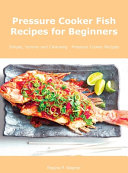 Pressure Cooker Fish Recipes for Beginners