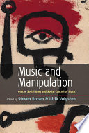 """""""Music and Manipulation: On the Social Uses and Social Control of Music"""" by Steven Brown, Ulrik Volgsten"""