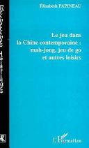 Pdf LE JEU DANS LA CHINE CONTEMPORAINE : MAH-JONG, JEU DE GO ET AUTRES LOISIRS Telecharger