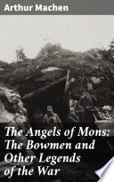 Download The Angels of Mons: The Bowmen and Other Legends of the War Pdf