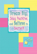 Dream Big  Stay Positive  and Believe in Yourself
