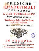 Prediche quaresimali del padre Luigi Bourdalove della Compagnia di Gesu traslatate dalla favella francese nell'italiana