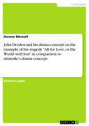 John Dryden and His Drama Concept on the Example of His Tragedy All for Love  Or the World Well Lost in Comparison to Aristotle s Drama Concept