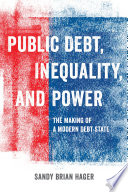 Public debt, inequality, and power  the making of a modern debt state