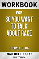 Workbook for So You Want To Talk About Race by Ljeoma Oluo