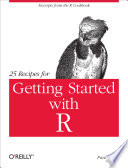 25 Recipes for Getting Started with R  : Excerpts from the R Cookbook