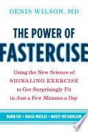 """The Power of Fastercise: Using the New Science of Signaling Exercise to Get Surprisingly Fit in Just a Few Minutes a Day"" by Denis Wilson"