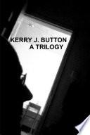 KERRY J. BUTTON. A TRILOGY