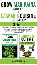 GROW MARIJUANA INDOORS CANNABIS CUISINE COOKBOOK   2 in 1