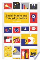 Social Media and Everyday Politics Book