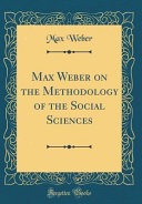 Max Weber on the Methodology of the Social Sciences (Classic Reprint)