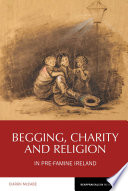 Begging  Charity and Religion in Pre Famine Ireland Book