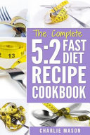 5 2 Fast Diet: Lose Weight with Intermittent Fasting Recipes Cookbook Easy Meals for Beginners Guide