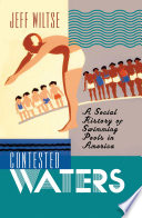 """""""Contested Waters: A Social History of Swimming Pools in America"""" by Jeff Wiltse"""