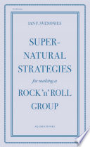 Supernatural Strategies for Making a Rock  n  Roll Group Book