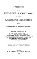 Questions on the English Language Set at the Matriculation Examinations of the University of London  1858 1889