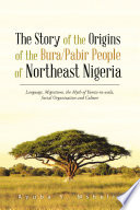 The Story of the Origins of the Bura Pabir People of Northeast Nigeria