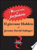 Il giovane Holden di Jerome David Salinger. I riassunti di Farfadette. Per chi non ha «tempo di leggere»