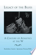 Legacy of the Blues: a Century of Athletics at the W, A Century of Athletics at the W by Garrett,Burdeshaw,Spearman,Wells PDF