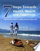 7 Steps Toward Health  Wealth and Happiness  Step By Step Method to Getting What You Want In Life Book