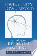 Love and Unity Now and Beyond According to Religion and Science