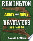 Remington Army and Navy Revolvers  1861 1888