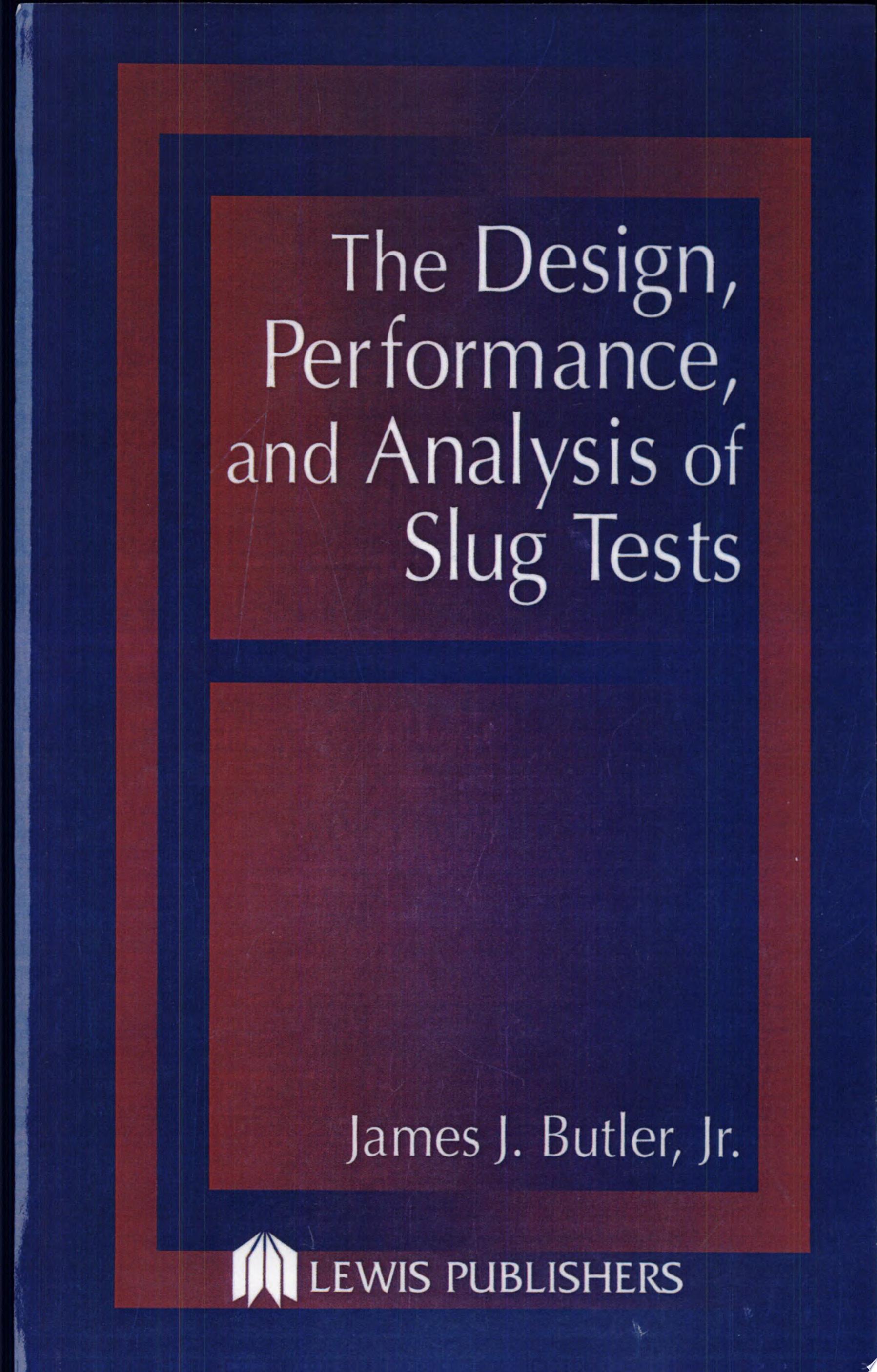 The Design  Performance  and Analysis of Slug Tests