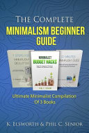 The Complete Minimalism Beginner Guide Ultimate Minimalist Compilation Of 3 Books