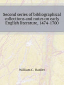 Second series of bibliographical collections and notes on early English literature  1474 1700
