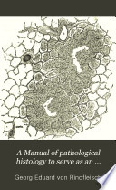 A Manual of pathological histology to serve as an introduction to the study of morbid anatomy v  2 1873