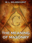 The Meaning Of Masonry  Annotated Edition