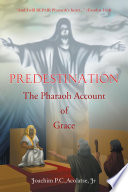 Predestination The Pharaoh Account Of Grace