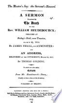 The master's joy: the servant's reward, a sermon occasioned by the death of the rev. W. Heudebourck; preached by J. Small; and an address delivered at the interment, by T. Golding. To which are added, Extracts from mr. Heudebourck's diary