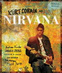 Kurt Cobain and Nirvana - Updated Edition: The Complete ...