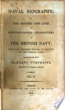 Naval biography; or, The history and lives of distinguished characters in the British Navy