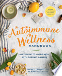 """The Autoimmune Wellness Handbook: A DIY Guide to Living Well with Chronic Illness"" by Mickey Trescott, Angie Alt"
