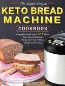 The Super Simple Keto Bread Machine Cookbook