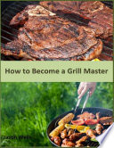 How to Become a Grill Master