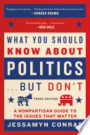 """What You Should Know About Politics... But Don't, Fourth Edition: A Nonpartisan Guide to the Issues That Matter"" by Jessamyn Conrad, Martin Garbus"