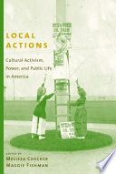 Local Actions  : Cultural Activism, Power, and Public Life in America