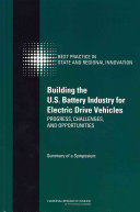 Building the U S  Battery Industry for Electric Drive Vehicles