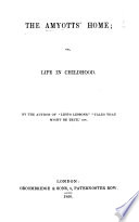 The Amyotts  Home  Or  Life in Childhood  By the Author of    Life s Lessons     Etc Book PDF